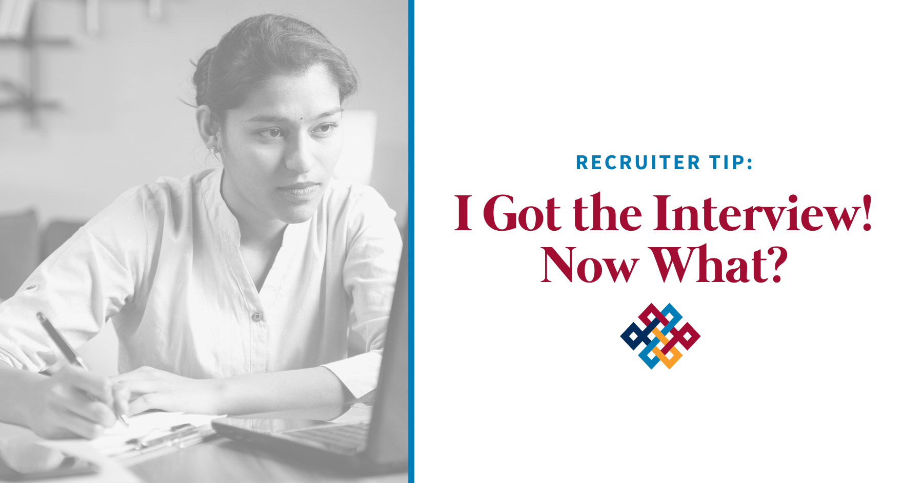 Recruiter Tip: I Got the Interview! Now What?